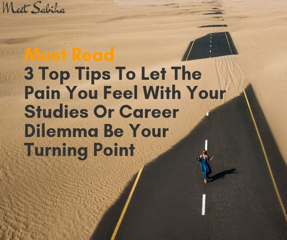 _ Must Read 3 top tips to let the pain you feel with your studies or career dilemma be your turning point