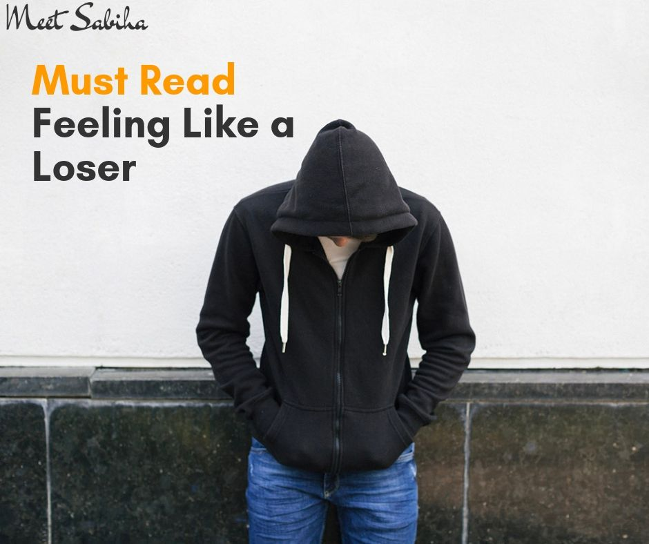 Must Read Feeling like a loser