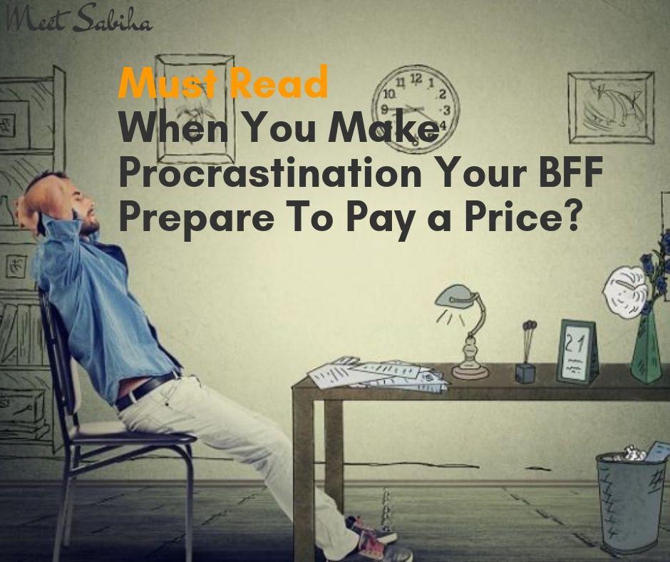 _Must Read When you make Procrastination Your BFF prepare to pay a price_ (1)